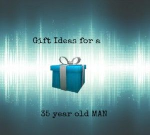Gift Ideas For 35 Year Old Men