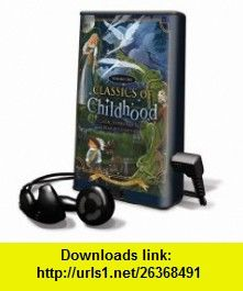 Classics of Childhood, Volume One [With Headphones] (Playaway Children) (9781433261671) Robby Benson, Betty White, Brian Austin Green , ISBN-10: 1433261677  , ISBN-13: 978-1433261671 ,  , tutorials , pdf , ebook , torrent , downloads , rapidshare , filesonic , hotfile , megaupload , fileserve