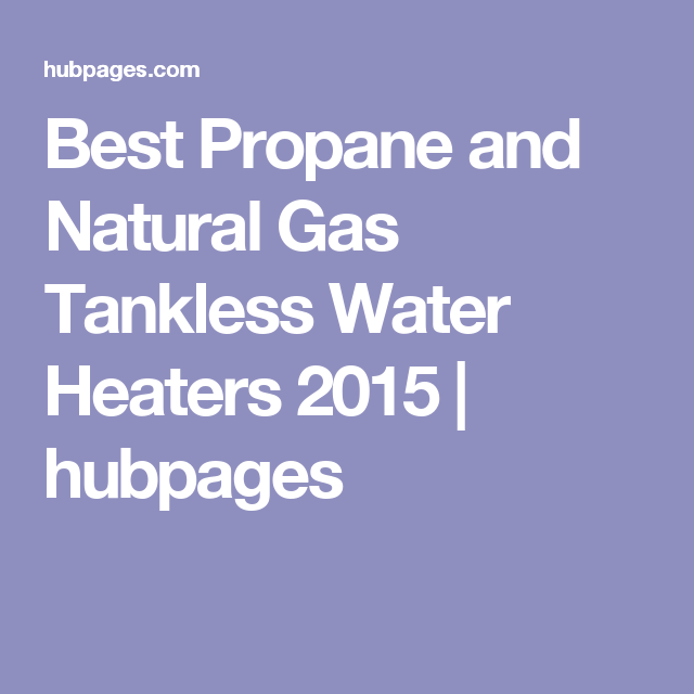 Best Propane and Natural Gas Tankless Water Heaters 2015 Gas