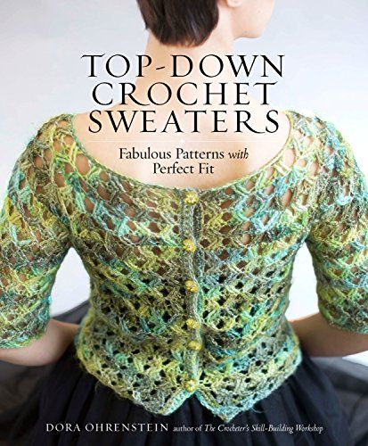 Top-Down Crochet Sweaters: Fabulous Patterns with Perfect Fit ...