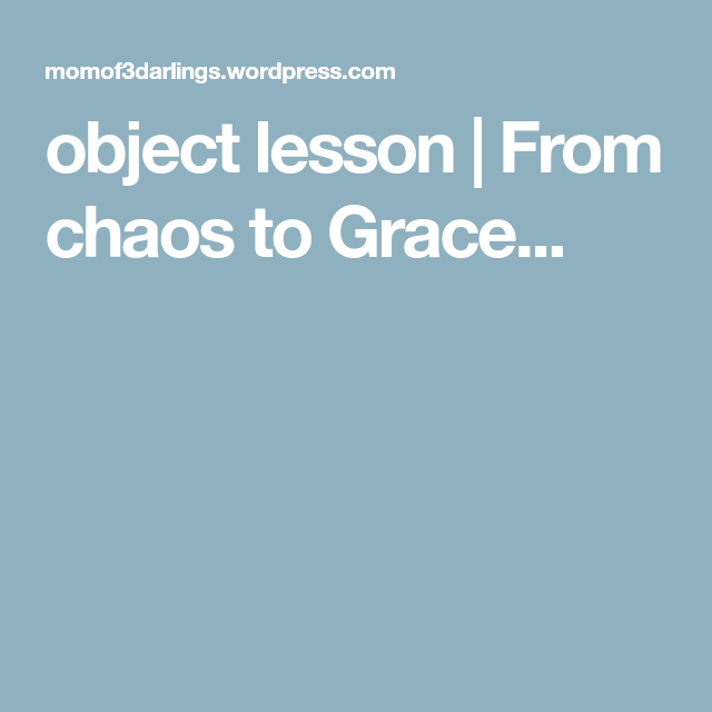 object lesson | From chaos to Grace...