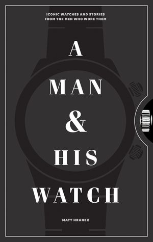 [Ebook] A Man and His Watch: Iconic Watches and Stories