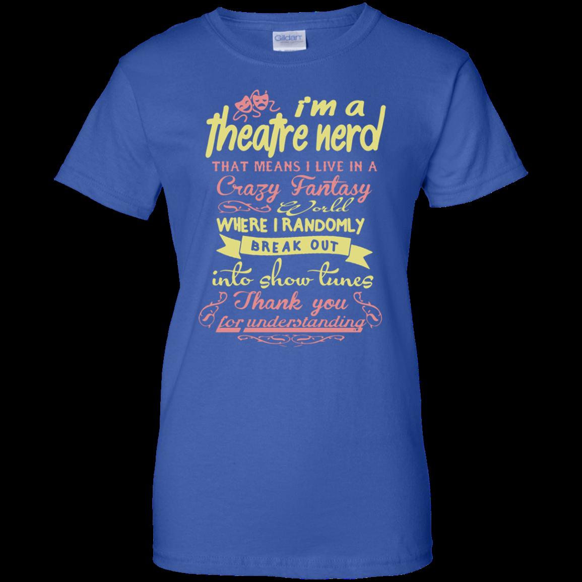 I'm a Theatre Nerd- Theatre geeks Funny Men/Women T shirt - Ladies' T-Shirt / Royal / XXX-Large