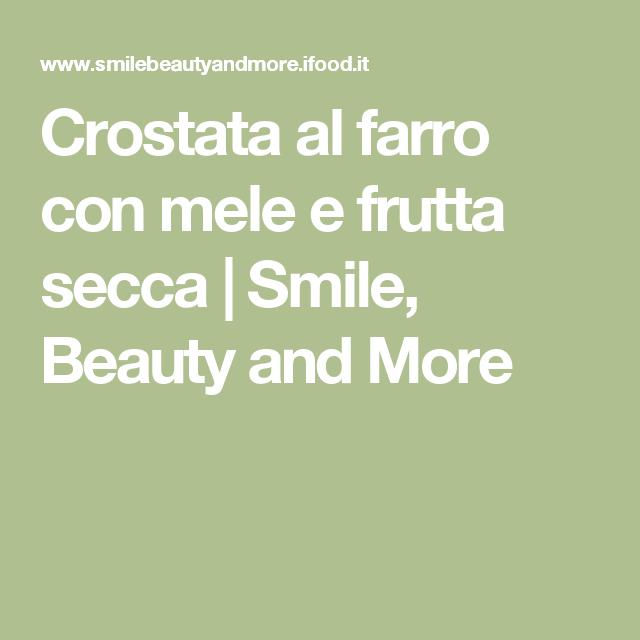 Crostata al farro con mele e frutta secca | Smile, Beauty and More