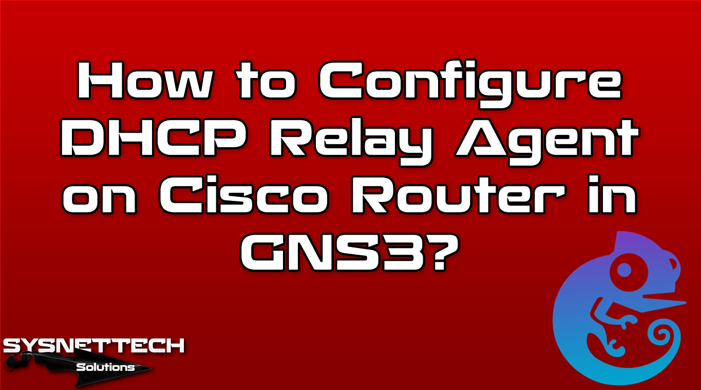 How to Configure DHCP Relay Agent SYSNETTECH Solutions