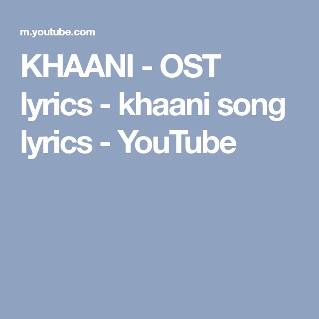 KHAANI - OST lyrics - khaani song lyrics - YouTube   SONGS ...