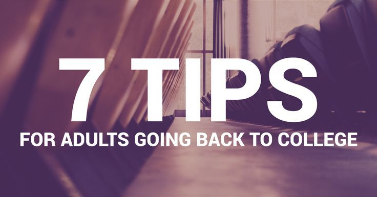 7 tips for adults going back to college 7 tips for adults