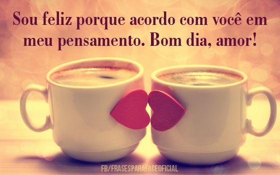 Sou Feliz Porque Acordo Com Amor Pinterest Morning Love