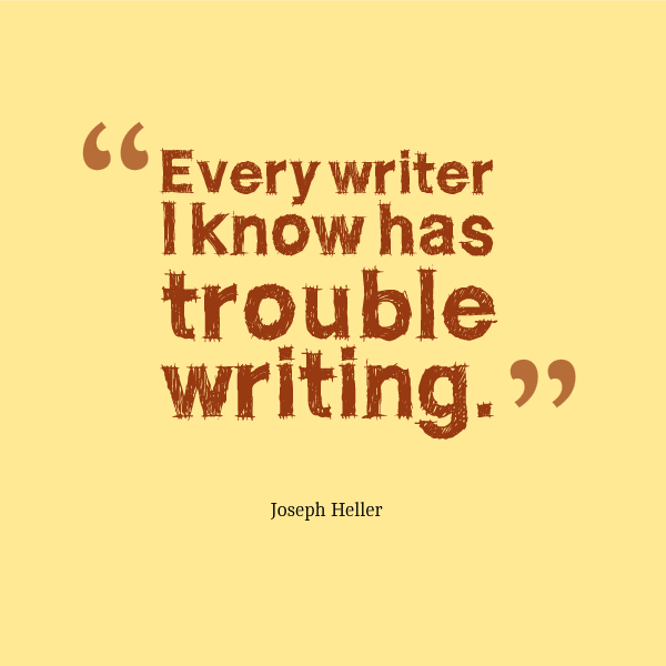"Writer's block? Hang in there - you're not alone. ""Every writer I know has trouble writing."" - Joseph Heller"