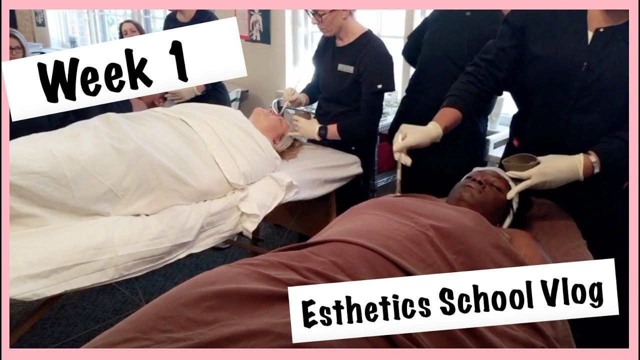 Week 1 Esthetics School Vlog YouTube Esthetics