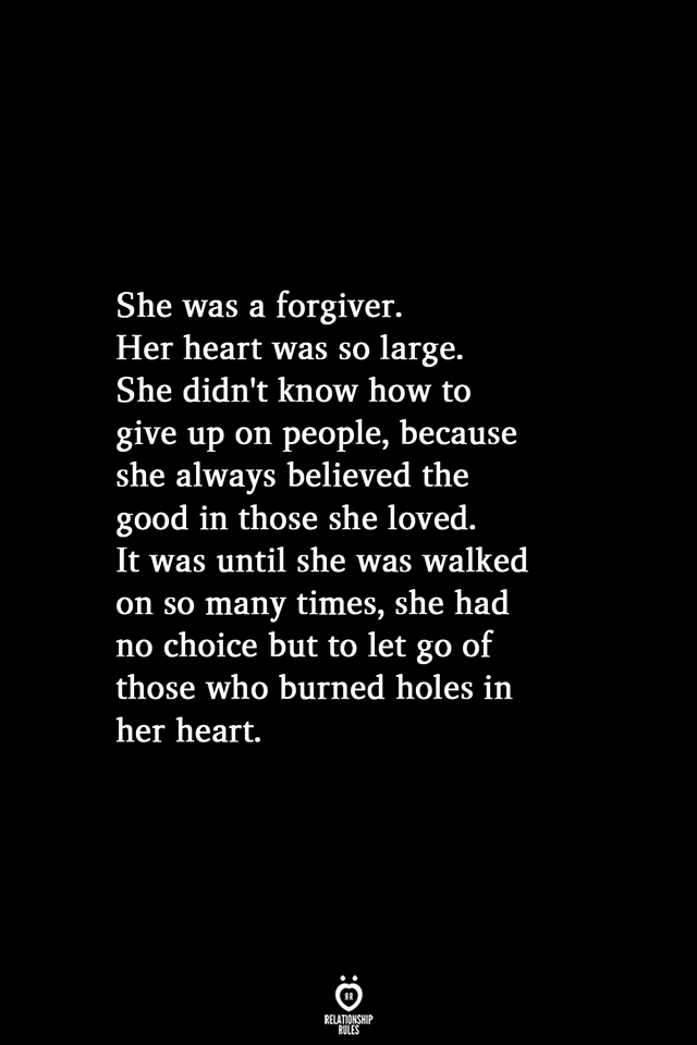 She Was A Forgiver. Her Heart Was So Large. She Didn't Know How To Give Up On People