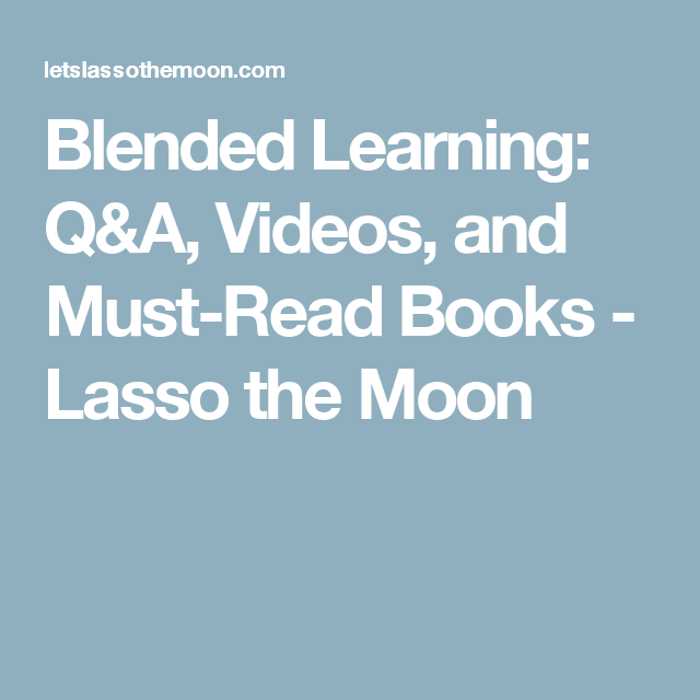Blended Learning: Q&A, Videos, and Must-Read Books - Lasso the Moon