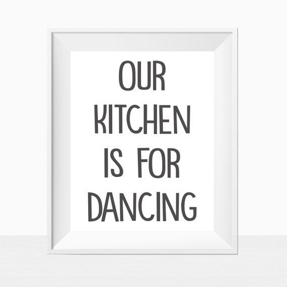 printable our kitchen is for dancing black and white home decor dining room wall art quote p on farmhouse kitchen quotes free printable id=55854