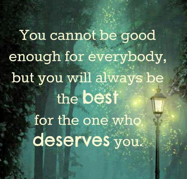 Be the best for the ones who deservw you...