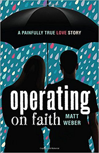 Operating on Faith: A Painfully True Love Story: Matt Weber: 9780829444094: Amazon.com: Books