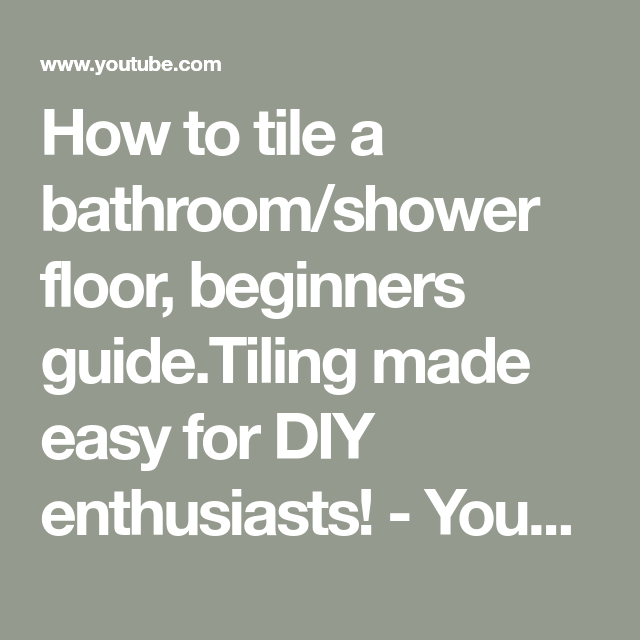 How To Tile A Bathroom Shower Floor Beginners Guide Tiling Made Easy For Diy Enthusiasts Youtube Diy Tile Shower Shower Floor Shower Wall Tile