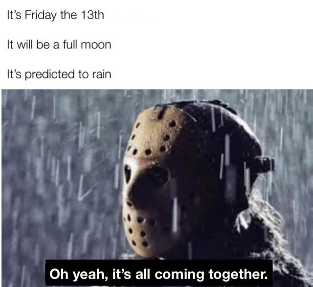 It Is Friday the 13th Today happyfridaythe13thfunny