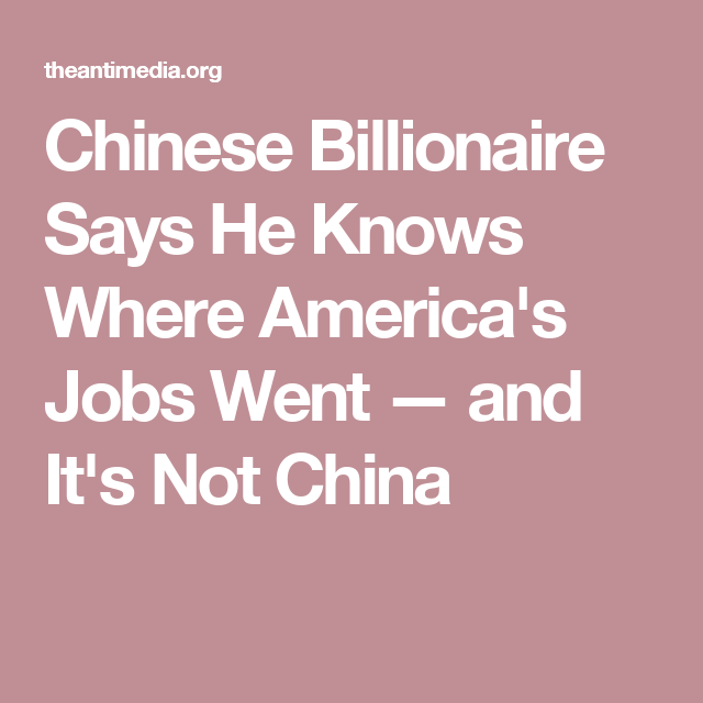 Chinese Billionaire Says He Knows Where America's Jobs