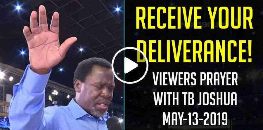 RECEIVE YOUR DELIVERANCE! - Viewers Prayer With TB Joshua (May-13