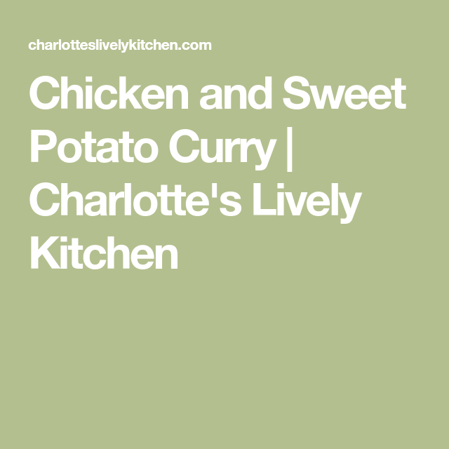 Chicken and Sweet Potato Curry | Charlotte's Lively Kitchen