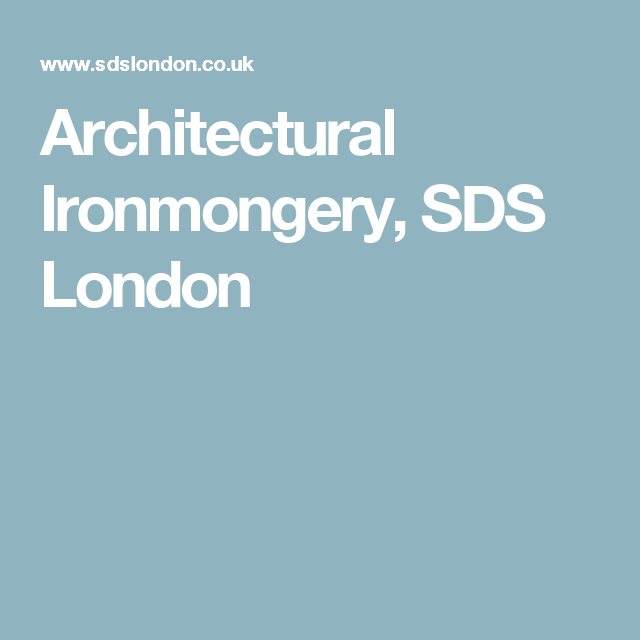 Architectural Ironmongery, SDS London