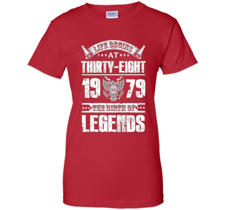 Life begins at 38, 1979 the birth of legends- 1979 T Shirt shirt