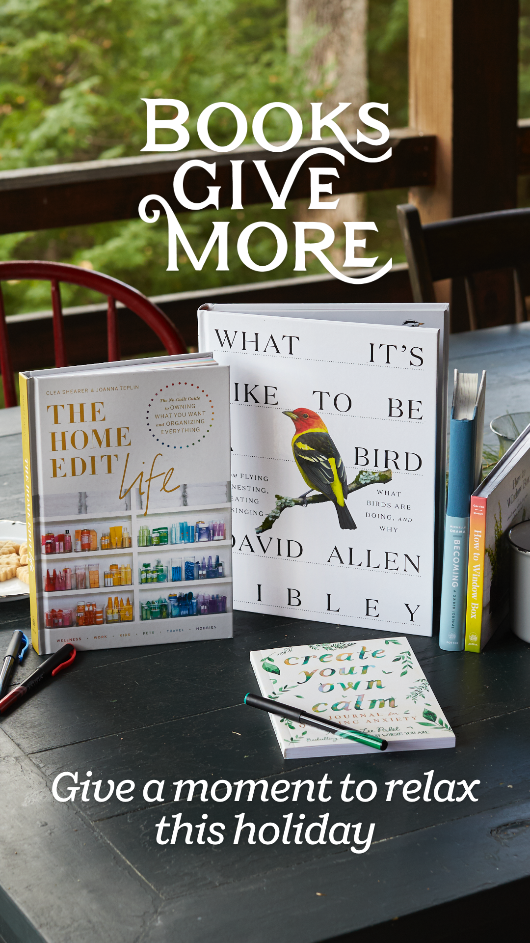 Give the gift everyone wants this holiday season: a moment to relax. Whether it's a cluttered mind or closet, these books let readers take a step back and find moments of calm. From What It's Like to Be a Bird by David Sibley to The Home Edit: Life to Becoming: A Guided Journal for Discovering Your Voice by Michelle Obama, find peace and inspiration in these pages.