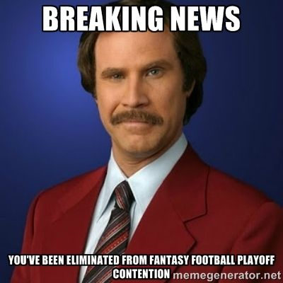 BREAKING NEWS YOU'VE BEEN ELIMINATED FROM FANTASY FOOTBALL