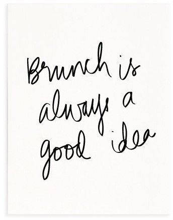 0cfa9a97e5e Brunch is always a good idea. | Brunch | Brunch quotes, Brunch, Words