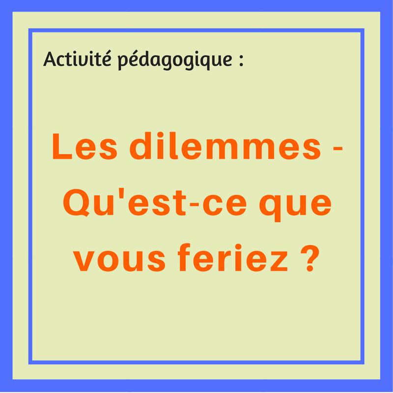 activit u00e9 p u00e9dagogique   les dilemmes  u2013 qu u2019est