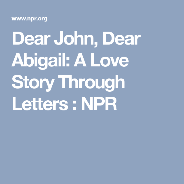Dear John Dear Abigail A Love Story Through Letters  Dear John