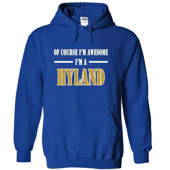Of Course Im Awesome Im a HYLAND - #funny shirt #dressy sweatshirt. BEST BUY => https://www.sunfrog.com/Names/Of-Course-Im-Awesome-Im-a-HYLAND-umgakmqzpk-RoyalBlue-11778484-Hoodie.html?68278