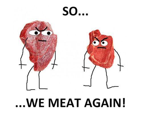 so we meat again!