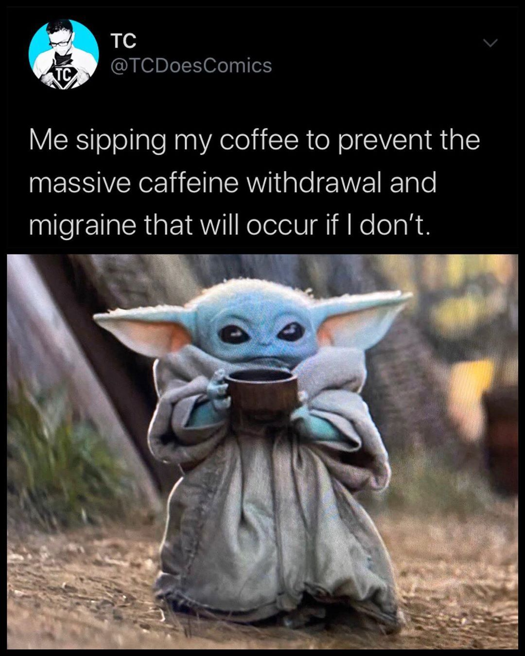 8 219 Likes 58 Comments Tc Tcdoescomics On Instagram I Really Need To Taper Off Coffee Yo Need To Switch To Tea Yoda Meme Cute Memes Star Wars Memes