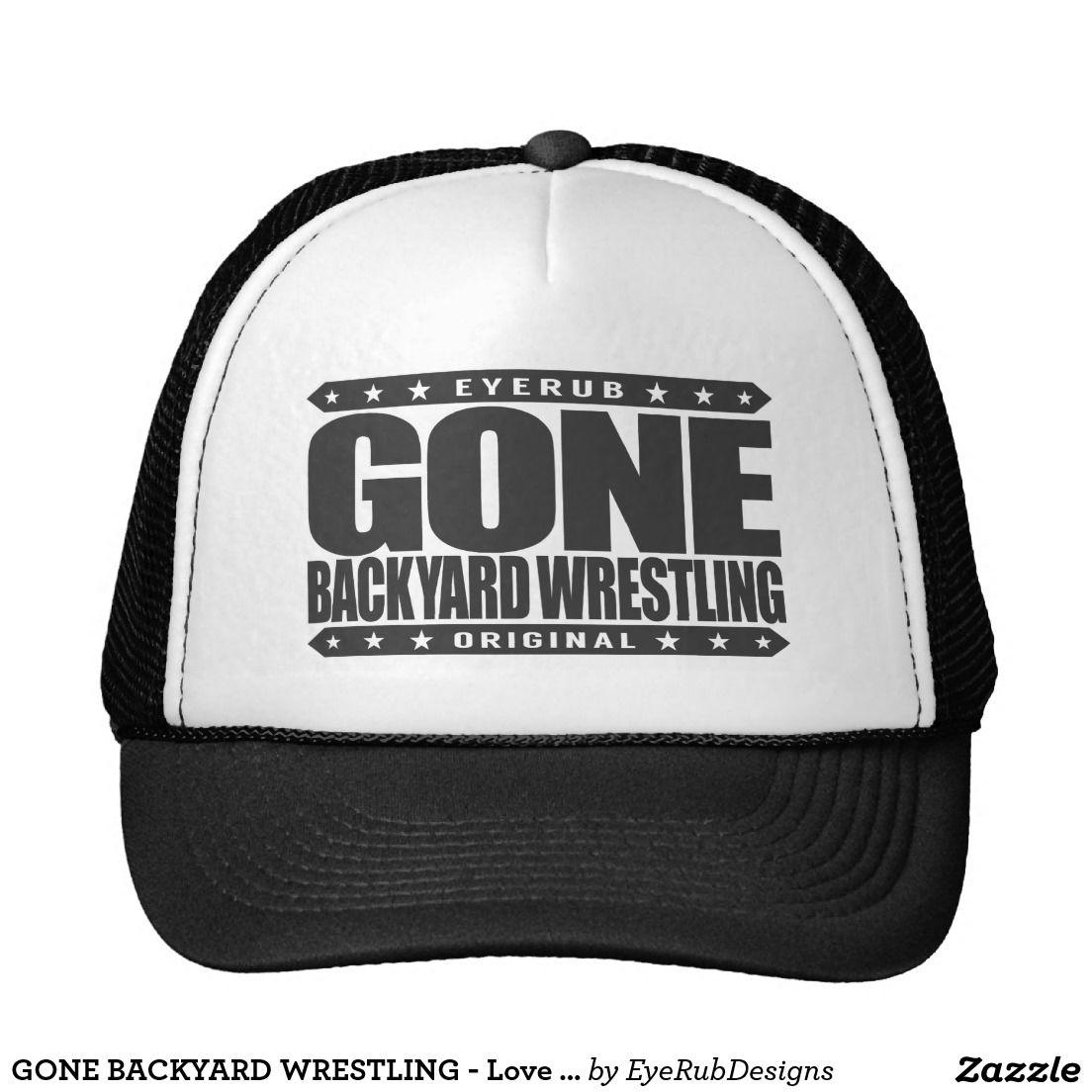 gone backyard wrestling love freestyle grappling trucker hat