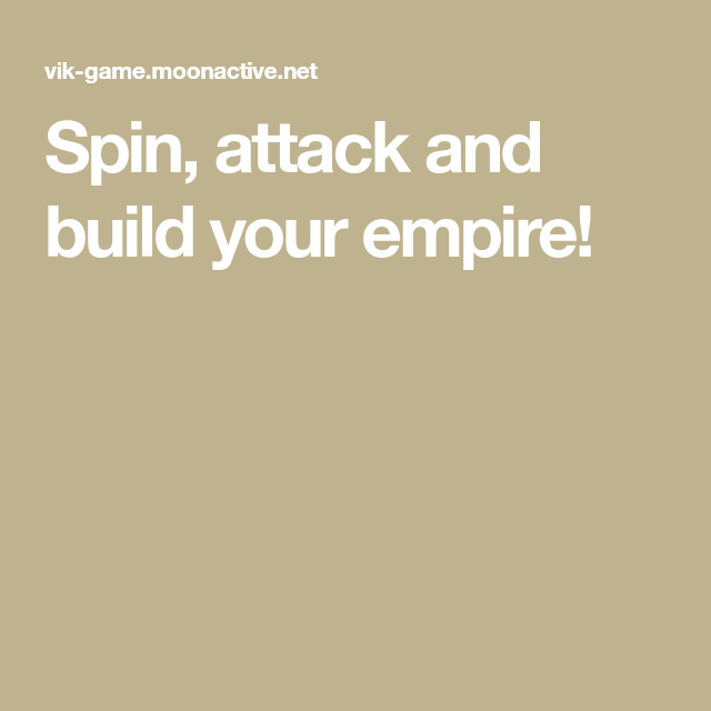Spin, attack and build your empire!