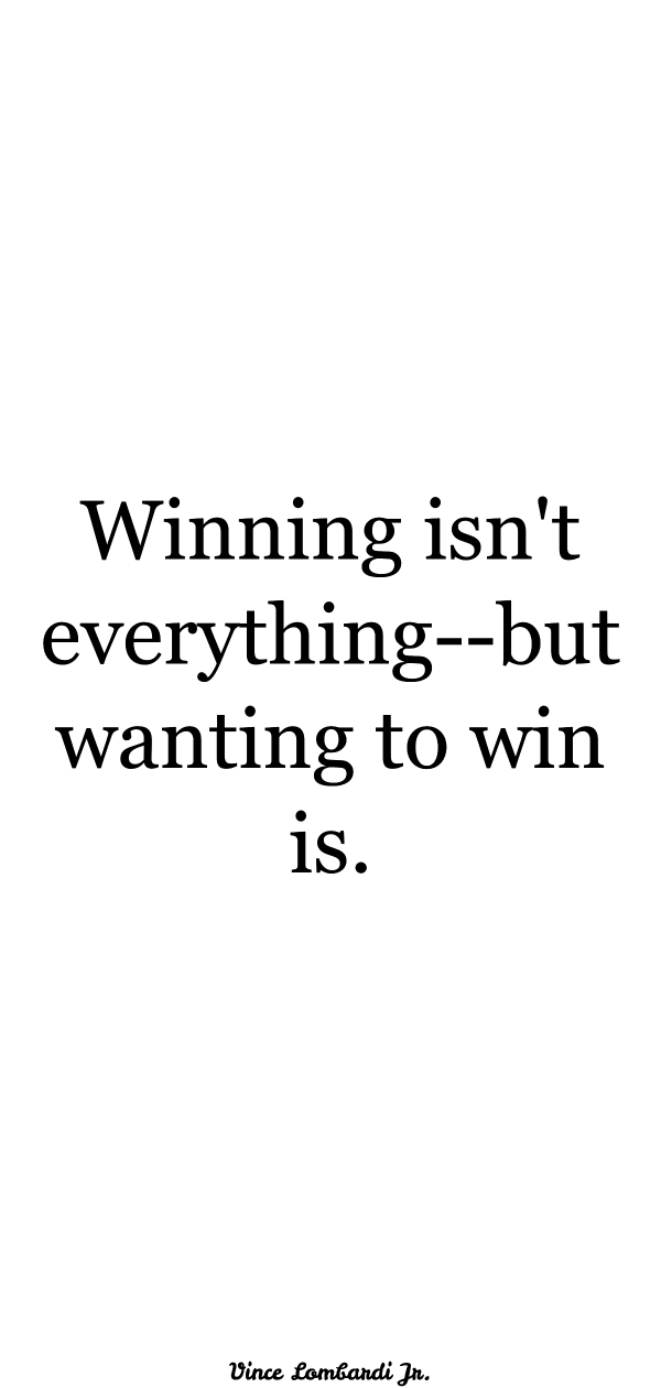 Winning Isn T Everything But Wanting To Win Is Vince Lombardi
