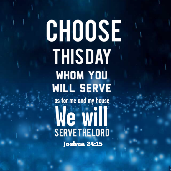 choose today whom you will serve | Choose You This Day Whom Ill ...