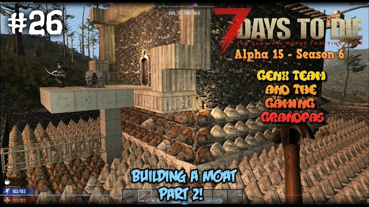 7dtd Co Op Alpha 15 Ep 26 Building A Moat For Our Base