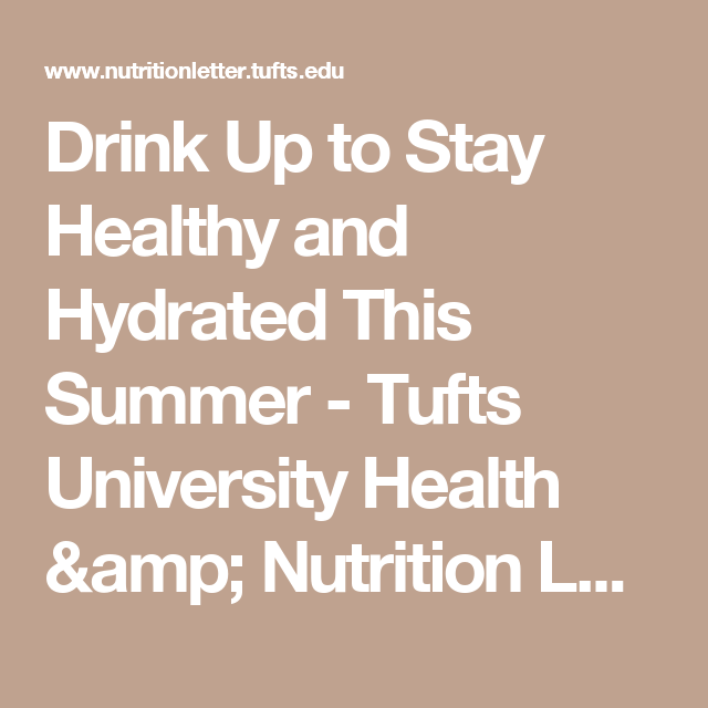 Drink Up to Stay Healthy and Hydrated This Summer - Tufts University Health & Nutrition Letter Article
