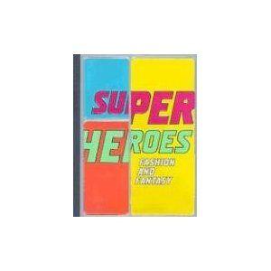 Superheroes Fashion And Fantasy Metropolitan Museum Of Art Pub Hardcover Andrew Bolton Author M Metropolitan Museum Of Art Metropolitan Museum Fantasy