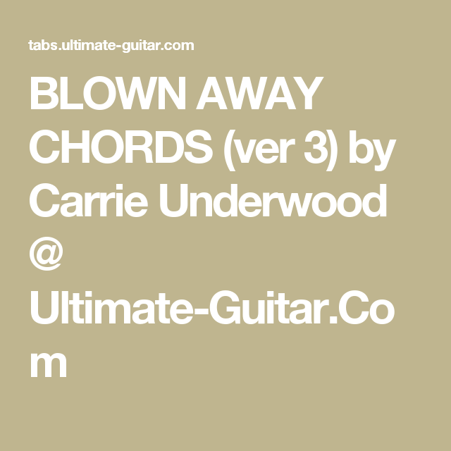 Blown Away Chords Ver 3 By Carrie Underwood Ultimate Guitar