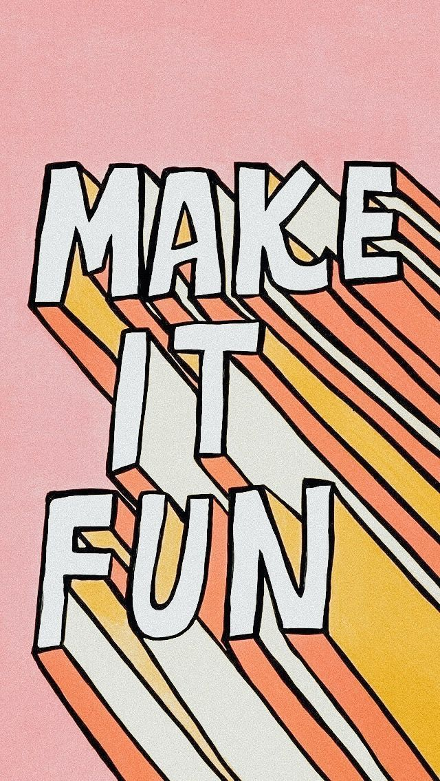 Make it fun #phonebackgrounds