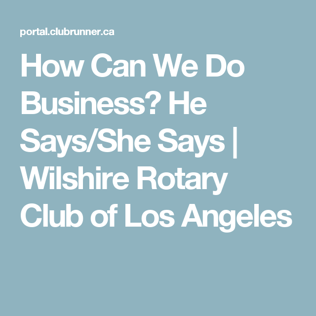 How Can We Do Business? He Says/She Says | Wilshire Rotary Club of Los Angeles
