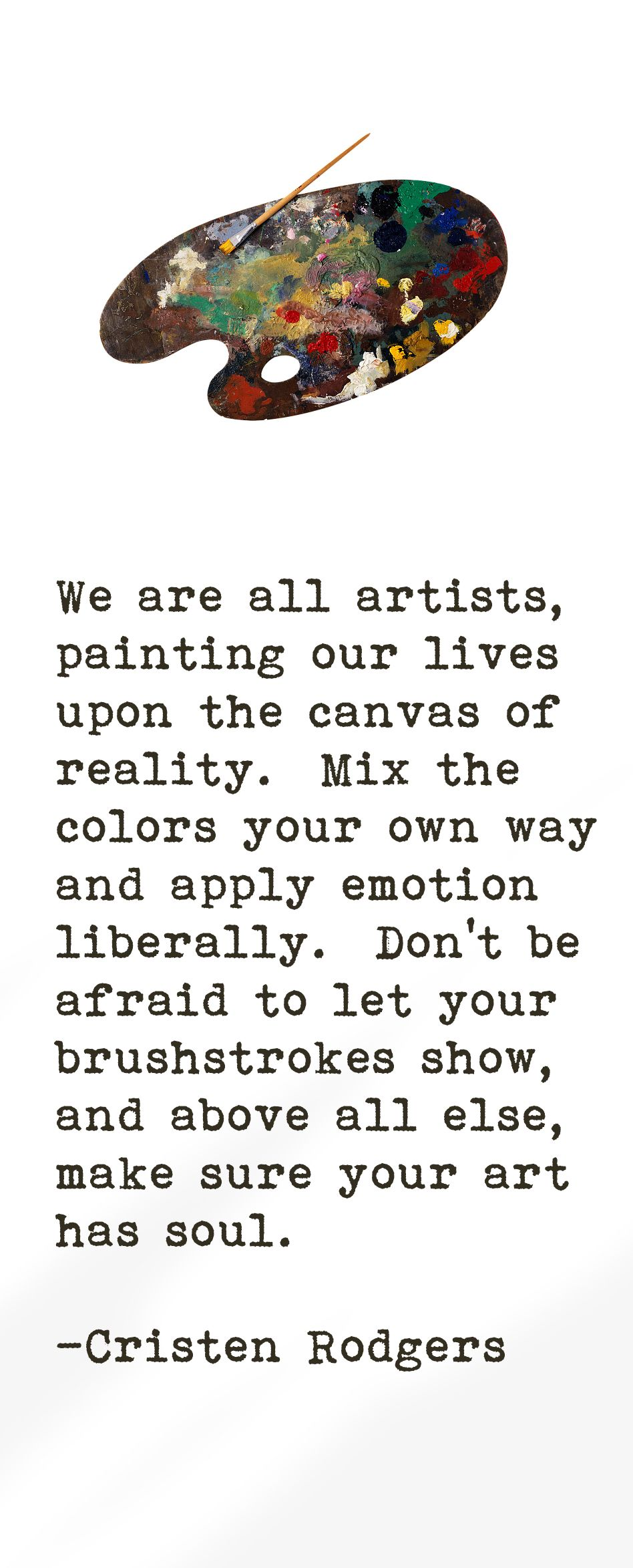 we are all artists, painting our lives upon the canvas of reality