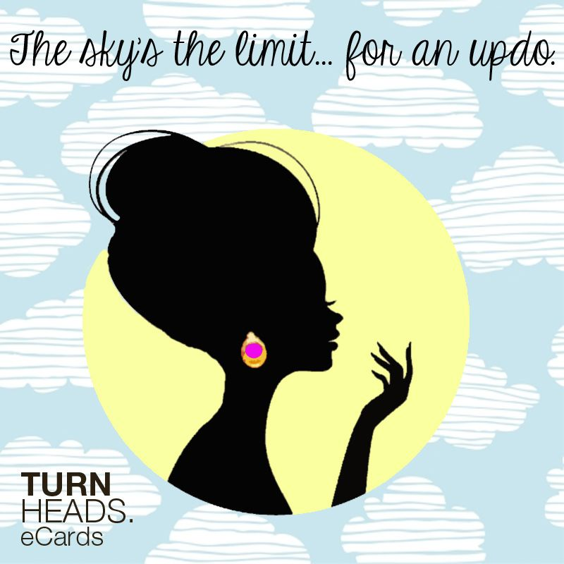 The Sky S The Limit For An Updo Turnheads Ecards Fb Quote Hair Quotes Love Hair
