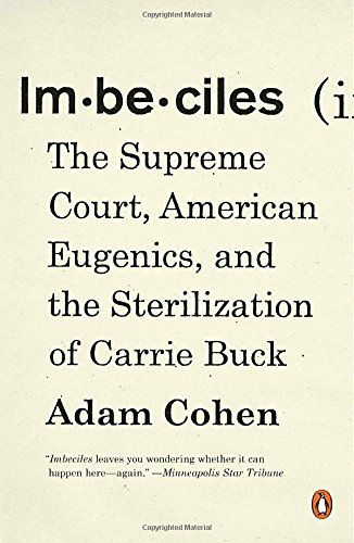 Imbeciles: The Supreme Court, American Eugenics, and the ... https://www.amazon.com/dp/0143109995/ref=cm_sw_r_pi_dp_x_TzKbzb34Z0V33