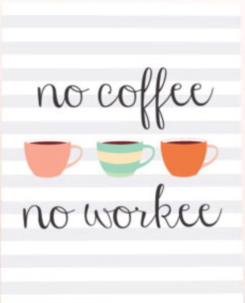 No Coffee No Workee Coffee Quotes Coffee Humor Famous Coffee Quotes