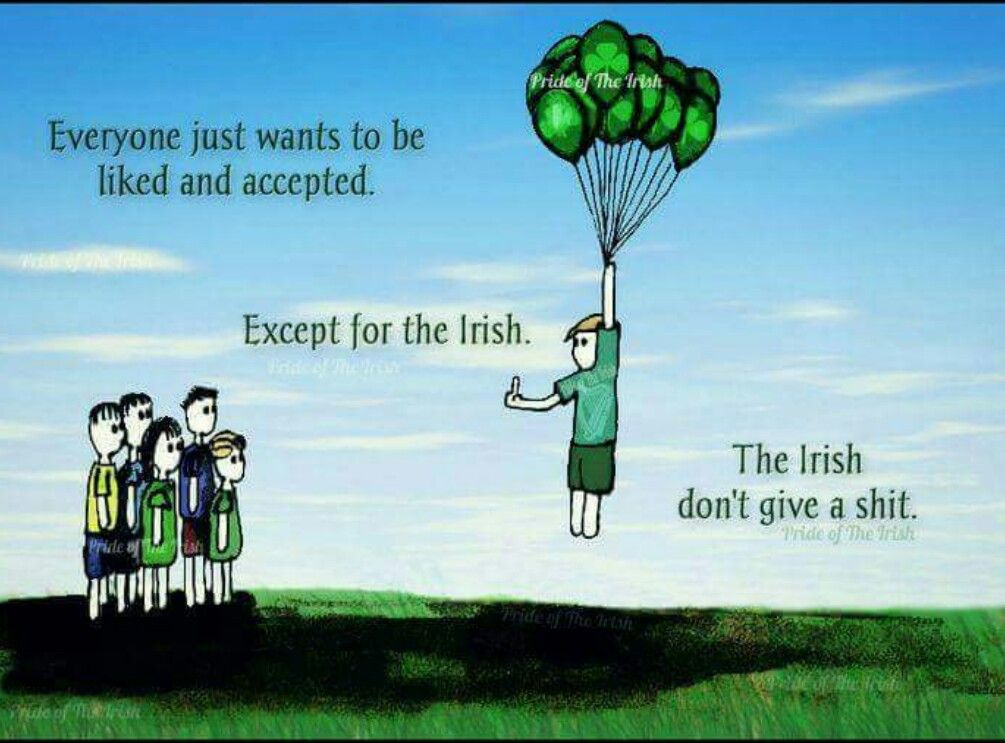 Everyone wants to be accepted except the Irish Irish