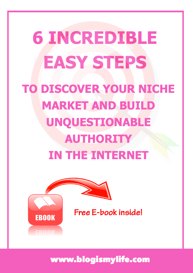 6 INCREDIBLE EASY STEPS To discover your Niche Market and build unquestionable Authority in the Internet via @blogismylife